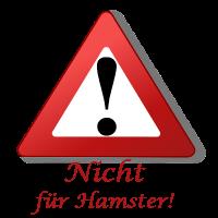 Nicht für Hamster!